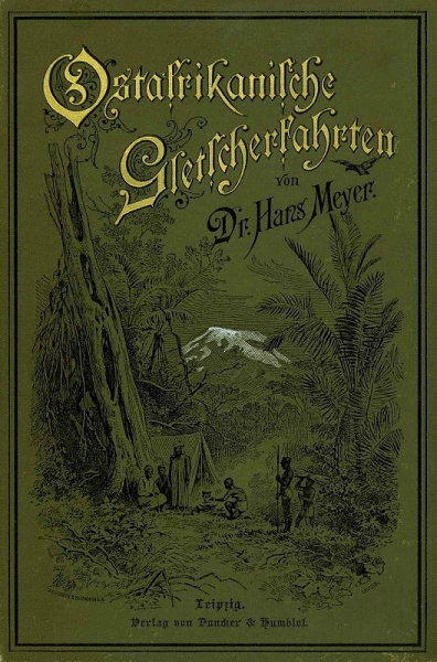 01. 1890 - Ostafrikanische Gletscherfahrten, Dr. Hans Meyer, Verlag Duncker &amp; Humblot, Leipzig,<br>Cover dunkelgrün, 1.Aufl.