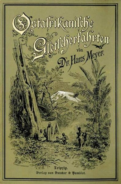 02. 1890 - Ostafrikanische Gletscherfahrten, Dr. Hans Meyer, Verlag Duncker &amp; Humblot, Leipzig,<br>Cover grün, 2.Aufl.